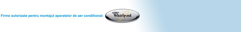 Firme autorizate pentru montajul aparatelor de aer conditionat: WHIRLPOOL